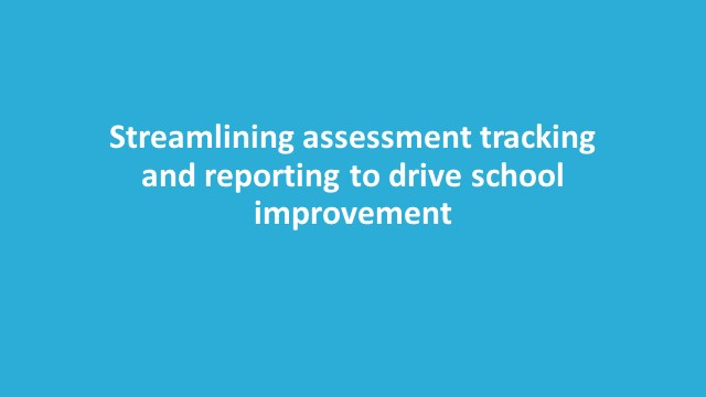 Streamlining assessment tracking and reporting to drive school improvement