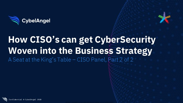 CISO Panel 2: How CISOs can get Cyber Security Woven Into the Business Strategy