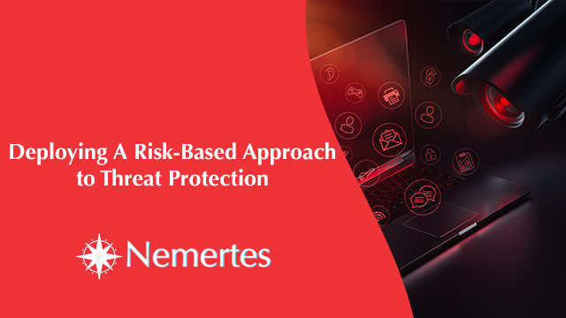 Deploying A Risk-Based Approach to Threat Protection