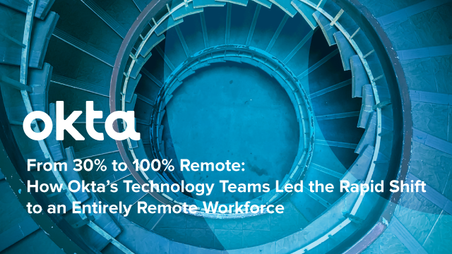 How Okta's Technology Teams Led the Rapid Shift to an Entirely Remote Workforce