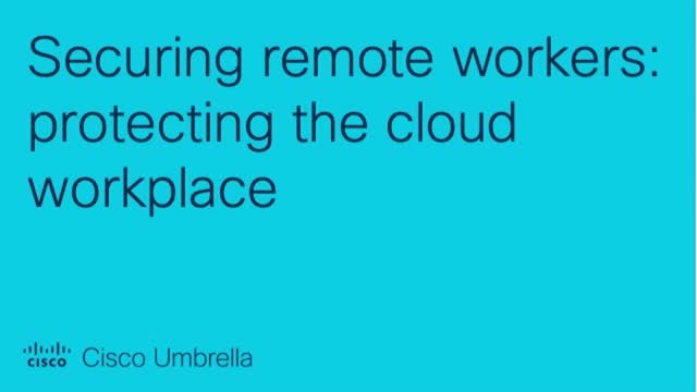 Securing remote workers: protecting the cloud workplace