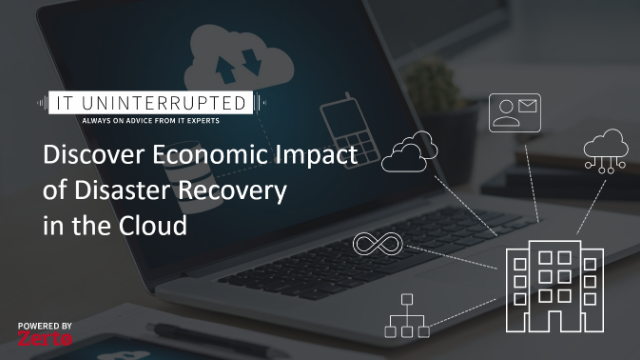 IT Uninterrupted: Economic Impact of DR in the Cloud (Episode 3)