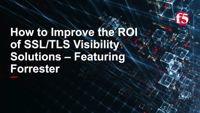 How to Improve the ROI of SSL/TLS Visibility Solutions - Featuring Forrester