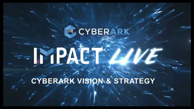 Best of IMPACT LIVE Series - CyberArk Vision & Strategy