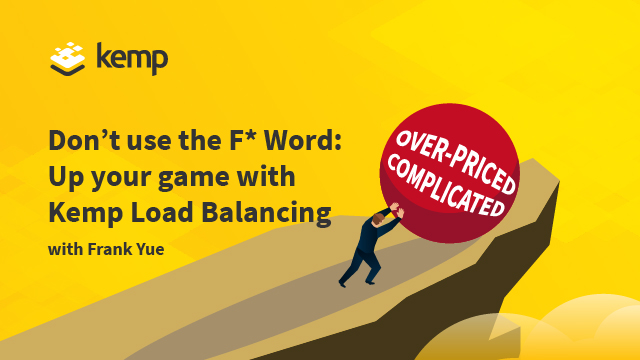 Don't use the F* Word: Up your Game with Kemp Load Balancing