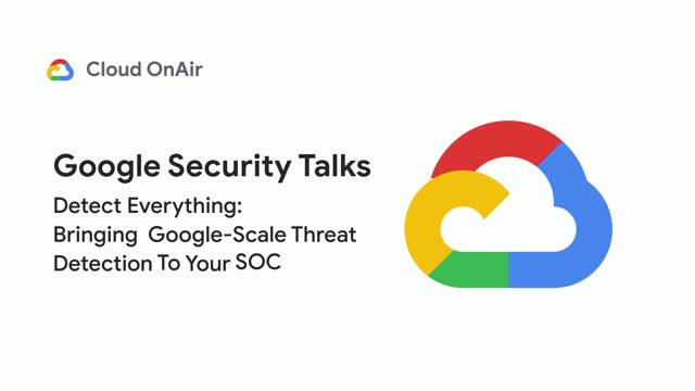 Detect Everything: Bringing Google-Scale Threat Detection To Your SOC