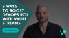 5 Ways to Boost DevOps ROI with Value Streams