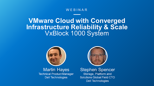 VMware Cloud with Converged Infrastructure Reliability and Scale: VxBlock 1000