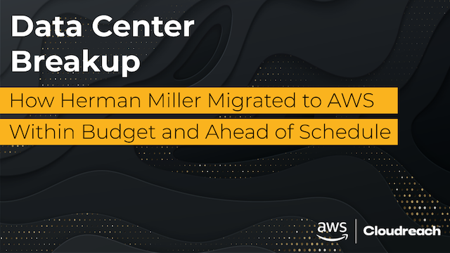 How Herman Miller Migrated to AWS within Budget & Ahead of Schedule