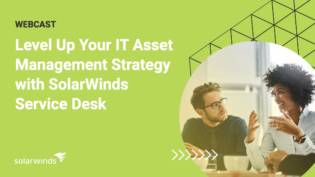 Level Up Your IT Asset Management Strategy with SolarWinds Service Desk