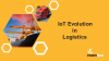4 Real World Examples of The Evolution of IoT in Logistics Today