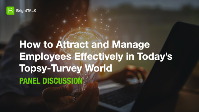 How to Attract and Manage Employees Effectively in Today's Topsy-Turvey World