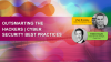 Outsmarting the Hackers | Cyber Security Best Practices