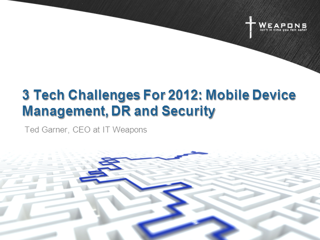 3 Tech Challenges of 2012: Mobile Device Management, DR and Security
