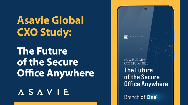 Asavie Global CXO study: The Future of the Secure Office Anywhere
