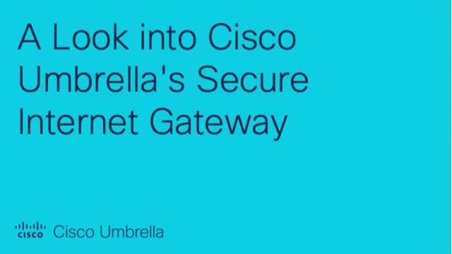 A Look into Cisco Umbrella's Secure Internet Gateway