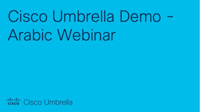Cisco Umbrella Demo – Arabic Webinar