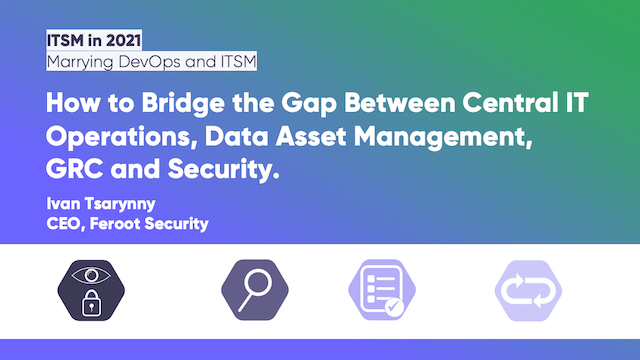 How to Bridge the Gap Between Central IT Ops, Data Asset Management and Security