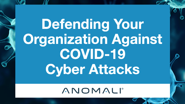 Defending Your Organization Against COVID-19 Cyber Attacks