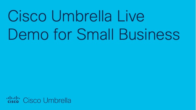 Cisco Umbrella Live Demo for Small Business