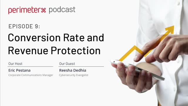 PerimeterX Podcast Ep. 9: Conversion Rate and Revenue Protection