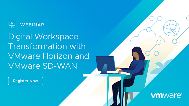 Digital Workspace Transformation with VMware Horizon and VMware SD-WAN