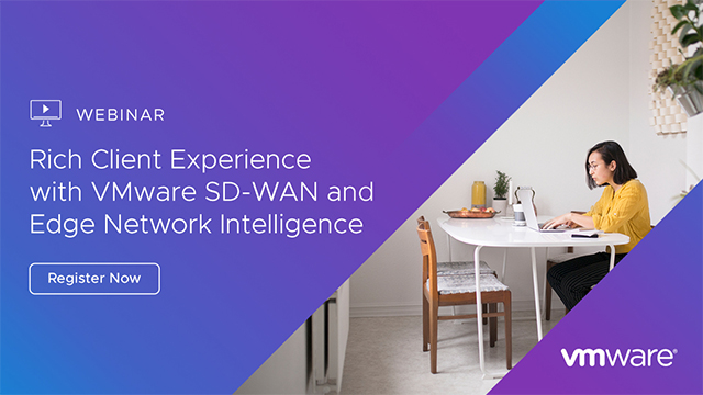 Rich Client Experience with VMware SD-WAN and Edge Network Intelligence