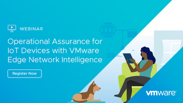 Operational Assurance for IoT Devices with VMware Edge Network Intelligence