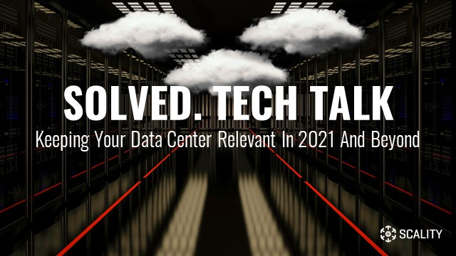 Keeping Your Data Center Relevant in 2021 and Beyond