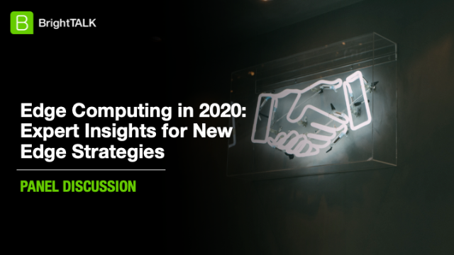 [Panel] Edge Computing in 2020: Expert Insights for New Edge Strategies