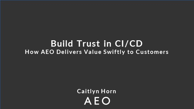 Build Trust in CI/CD : How AEO Delivers Value Swiftly to Customers