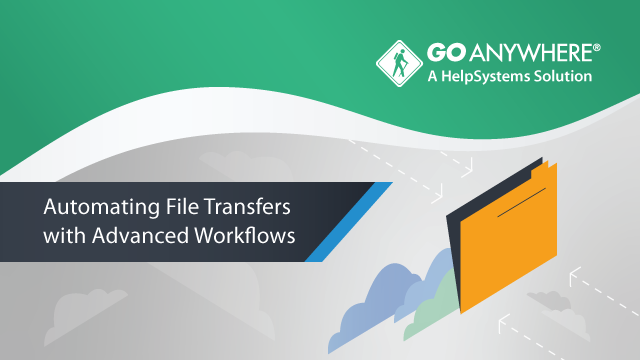 Automating File Transfers with Advanced Workflows
