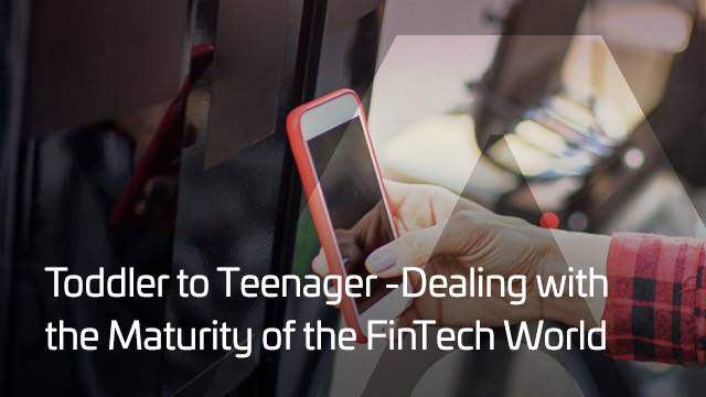 Toddler to Teenager: Dealing with the Maturity of the FinTech World