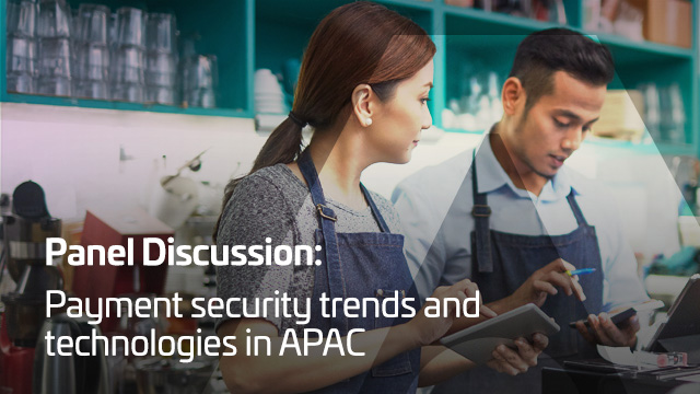 Panel Discussion: Payment Security Trends and Technologies in APAC