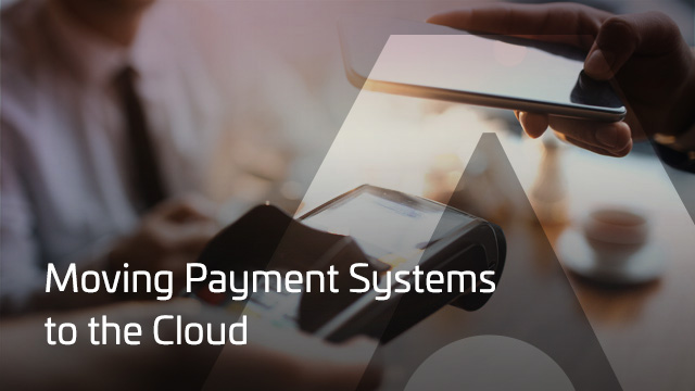 Moving Payment Systems to the Cloud