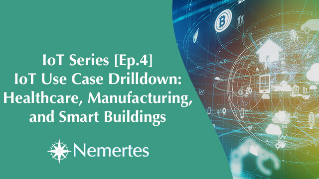IoT [Ep.4] Use Case Drilldown: Healthcare, Manufacturing, and Smart Buildings