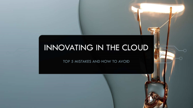 Innovating in the cloud – top 5 mistakes and how to avoid them
