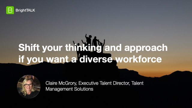 Shift your thinking and approach if you want a diverse workforce