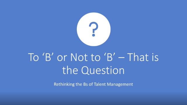To 'B' or not to 'B': Rethinking the Bs of Talent Management
