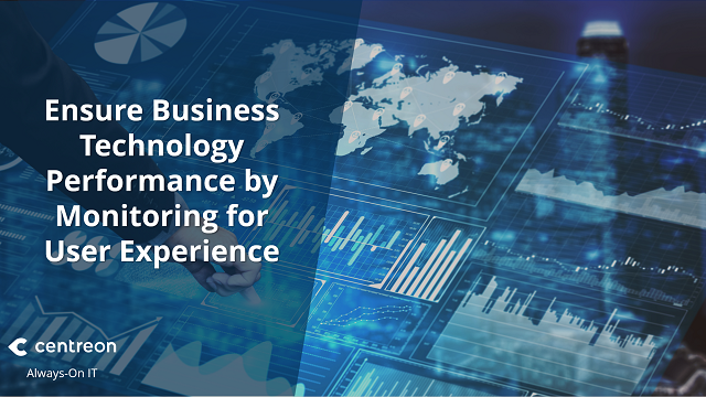 Ensure Business Technology Performance by Monitoring for User Experience