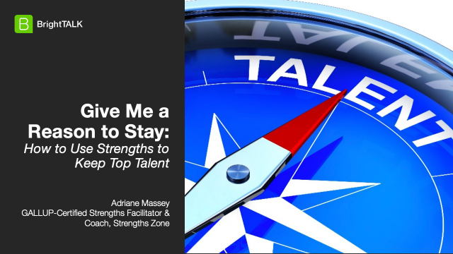 Give Me a Reason to Stay: How to Use Strengths to Keep Top Talent