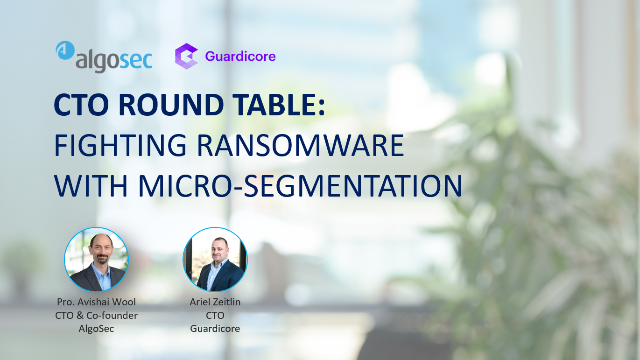 CTO Round Table: Fighting Ransomware with Micro-segmentation