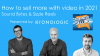 How To Sell More with Video in 2021: Sound Bytes & Sizzle Reels