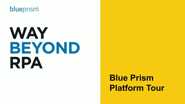 Way Beyond RPA: Blue Prism Platform Tour
