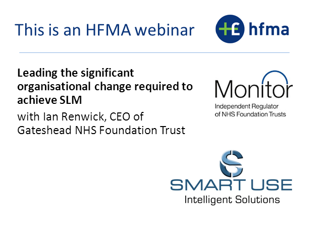 HFMA/Monitor Webinar: Leading the organisational change required to achieve SLM