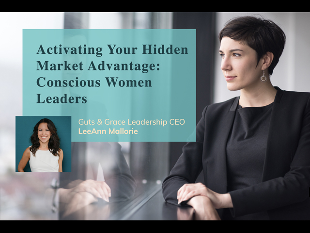 Activating Your Hidden Market Advantage: Conscious Women Leaders