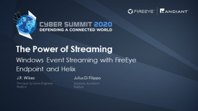 The Power of Streaming: Windows Event Streaming with FireEye Endpoint & Helix