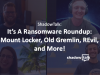 Podcast: It's A Ransomware Roundup: Mount Locker, Old Gremlin, REvil, and More!