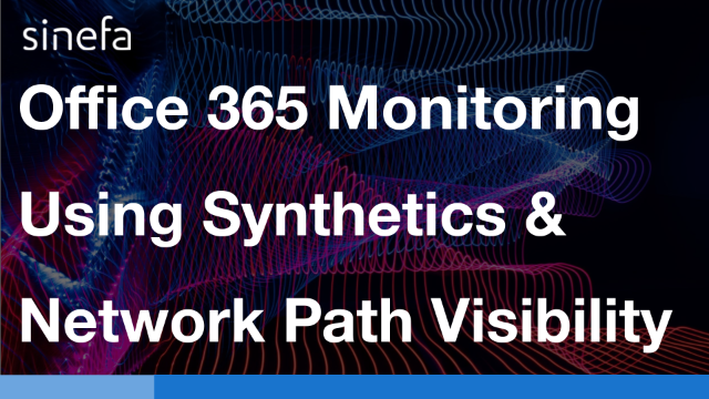 Office 365 Monitoring Using Synthetics & Network Path Visibility