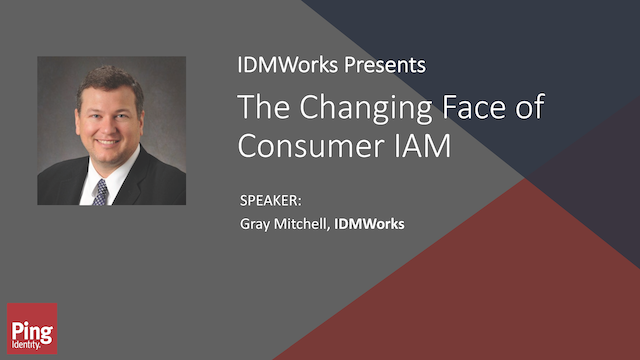 IDMWork Presents: The Changing Face of Consumer IAM